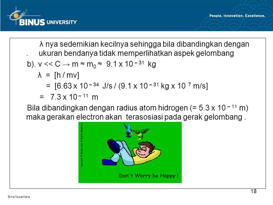 b). v << C → m ≈ m0 ≈ 9.1 x 10 – 31 kg λ = [h / mv]
